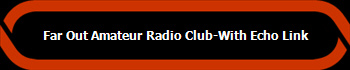 Far Out Amateur Radio Club-With Echo Link